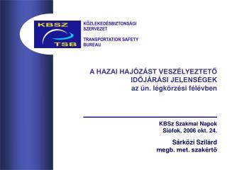 KBSz Szakmai Napok Siófok, 2006 okt. 24. Sárközi Szilárd megb. met. szakértő