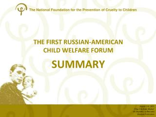 THE FIRST RUSSIAN-AMERICAN  CHILD WELFARE FORUM SUMMARY