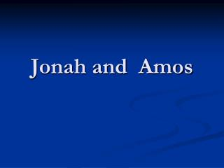 Jonah and  Amos
