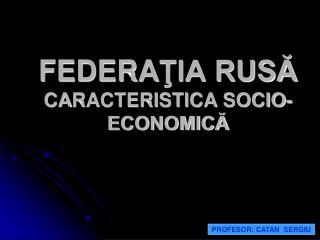 FEDERA ŢIA RUSĂ CA RACTERISTICA SOCIO -ECONOMICĂ