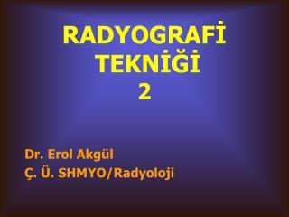 RADYOGRAFİ  TEKNİĞİ 2