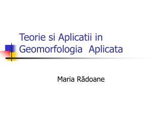 Teorie si Aplicatii in Geomorfologia  Aplicata