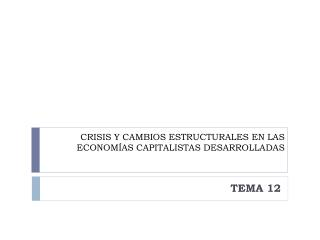 CRISIS Y CAMBIOS ESTRUCTURALES EN LAS ECONOMÍAS CAPITALISTAS DESARROLLADAS