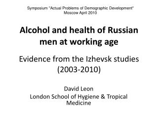 Alcohol and health of Russian men at working age Evidence from the  Izhevsk  studies (2003-2010)