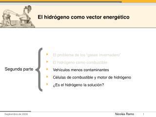"""El problema de los """"gases invernadero"""" El hidrógeno como combustible Vehículos menos contaminantes"""