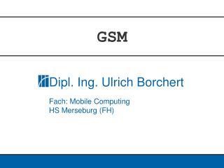 GSM  ?  Geschichtliches