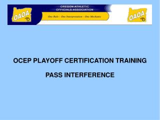 OCEP PLAYOFF CERTIFICATION TRAINING PASS INTERFERENCE