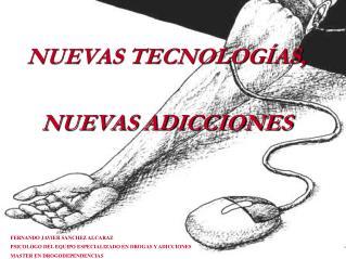 NUEVAS TECNOLOGÍAS, NUEVAS ADICCIONES