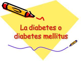 La diabetes o diabetes mellitus
