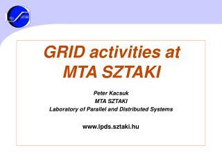GRID activities at  MTA SZTAKI