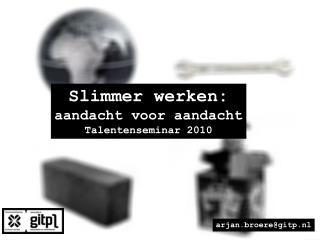 Slimmer werken: aandacht voor aandacht Talentenseminar 2010