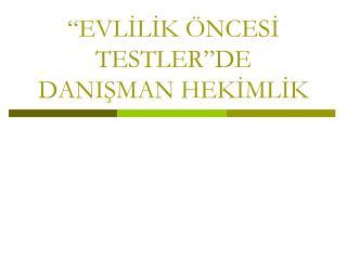 """""""EVLİLİK ÖNCESİ TESTLER""""DE DANIŞMAN HEKİMLİK"""