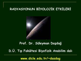 RADYASYONUN BİYOLOJİK ETKİLERİ Prof. Dr. Süleyman Daşdağ