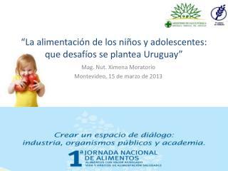 """""""La alimentación de los niños y adolescentes: que desafíos se plantea Uruguay"""""""