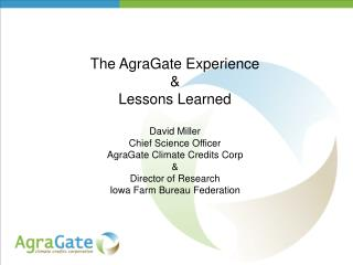 The AgraGate Experience &  Lessons Learned David Miller Chief Science Officer