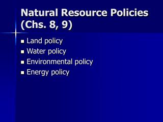 Natural Resource Policies (Chs. 8, 9)