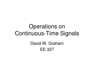 Operations on   Continuous-Time Signals