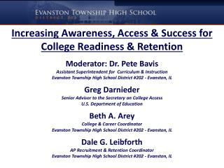 Increasing Awareness, Access & Success for College Readiness & Retention Moderator: Dr. Pete Bavis