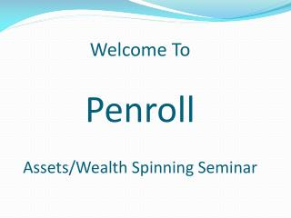 Welcome To  Penroll Assets/Wealth Spinning Seminar