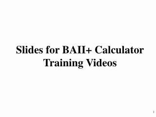 Slides for BAII+ Calculator Training Videos