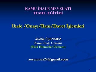KAMU İHALE MEVZUATI TEMEL EĞİTİM İ İhale /Onayı/İlanı/Davet İşlemleri Alattin ÜŞENMEZ
