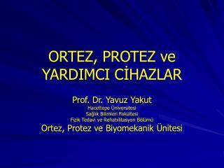ORTEZ, PROTEZ ve YARDIMCI CİHAZLAR