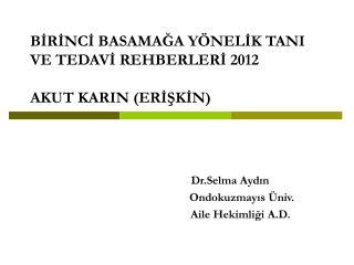 BİRİNCİ BASAMAĞA YÖNELİK TANI VE TEDAVİ REHBERLERİ 2012 AKUT KARIN (ERİŞKİN)