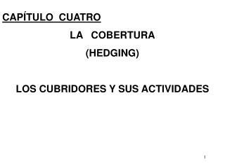 CAPÍTULO  CUATRO LA   COBERTURA (HEDGING) LOS CUBRIDORES Y SUS ACTIVIDADES