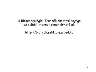 A Biotechnol ógiai Tanszék oktatási anyaga az alábbi internet címen érhető el: