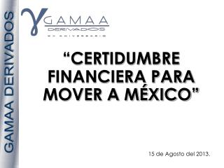 """CERTIDUMBRE FINANCIERA PARA MOVER A MÉXICO"""