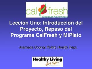 Lección Uno: Introducción del Proyecto, Repaso del Programa CalFresh y MiPlato