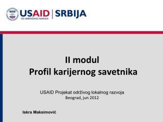 II modul  Profil karijernog savetnika USAID Projekat održivog lokalnog razvoja Beograd, jun 2012