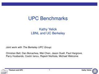 UPC Benchmarks Kathy Yelick LBNL and UC Berkeley