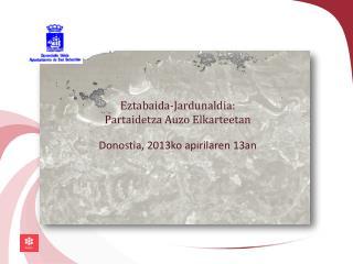 Eztabaida-Jardunaldia:  Partaidetza Auzo Elkarteetan  Donostia, 2013ko apirilaren 13an