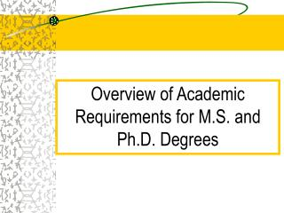 Overview of Academic Requirements for M.S. and Ph.D. Degrees