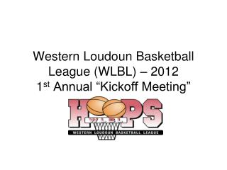 "Western Loudoun Basketball League (WLBL) – 2012             1 st  Annual ""Kickoff Meeting"""