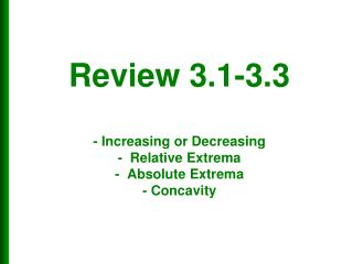 Review 3.1-3.3 - Increasing or Decreasing -  Relative  Extrema -  Absolute  Extrema - Concavity