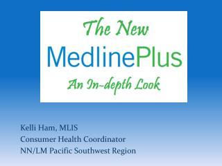 Kelli Ham, MLIS Consumer Health Coordinator NN/LM Pacific Southwest Region