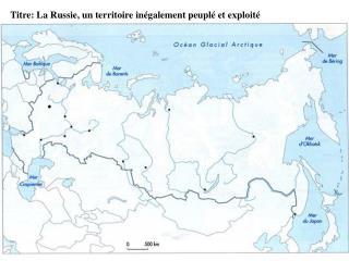 Titre: La Russie, un territoire inégalement peuplé et exploité