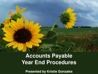 Accounts Payable Year End Procedures Presented by Kristie Gonzales