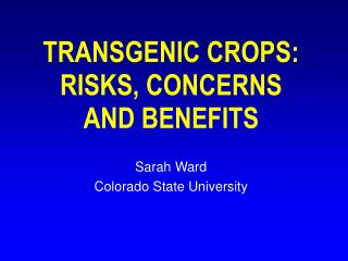 TRANSGENIC CROPS: RISKS, CONCERNS  AND BENEFITS