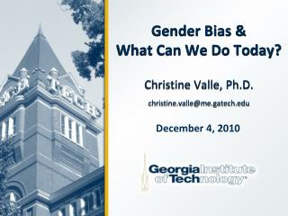 Gender Bias &  What Can We Do Today? Christine Valle, Ph.D. christine.valle@me.gatech