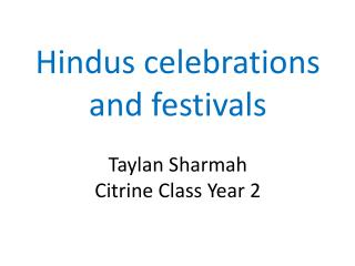 Hindus celebrations and festivals Taylan Sharmah  Citrine Class Year 2