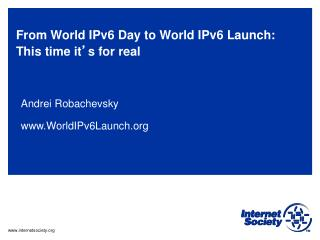 From World IPv6 Day to World IPv6 Launch: This time it ' s for real