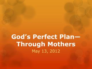 God's Perfect Plan—Through Mothers