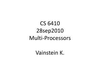 CS 6410 28sep2010 Multi-Processors Vainstein K.