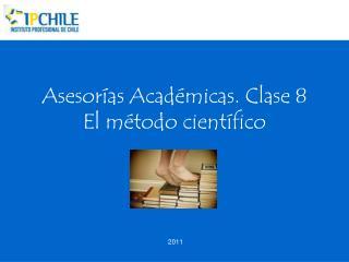 Asesorías Académicas. Clase 8 El método científico