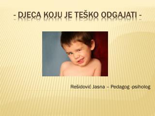 - Djeca koju je teško odgajati -