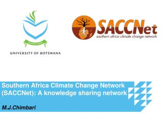 Southern Africa Climate Change Network (SACCNet): A knowledge sharing network M.J.Chimbari