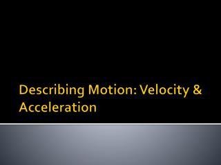 Describing Motion: Velocity & Acceleration